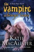 The Vampire Always Rises (Dark Ones, #11)