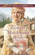 Frontier Matchmaker Bride (Mills & Boon Love Inspired Historical) (Frontier Bachelors, Book 8)