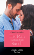 Her Man On Three Rivers Ranch (Mills & Boon True Love) (Men of the West, Book 39)