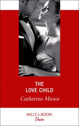 The Love Child (Mills & Boon Desire) (Alaskan Oil Barons, Book 3)