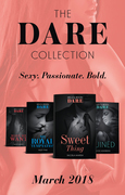 The Dare Collection: March 2018: Sweet Thing / My Royal Temptation (Arrogant Heirs) / Make Me Want / Ruined (The Knights of Ruin) (Mills & Boon e-Book Collections)