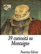 39 curiosità su Montaigne