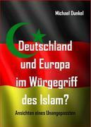 Deutschland und Europa im Würgegriff des Islam?