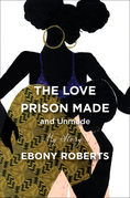 The Love Prison Made (and Unmade)