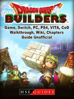 Dragon Quest Builders Game, Switch, PC, PS4, VITA, Walkthrough, Wiki, Chapters, Guide Unofficial