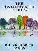 The inventions of the idiot