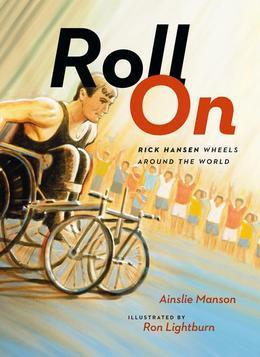 Roll On: Rick Hansen Wheels Around the World