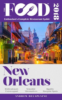 NEW ORLEANS - 2018 - The Food Enthusiast's Complete Restaurant Guide