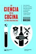 La ciencia en la cocina: De 1700 a nuestros días. Una historia de amor, recetas, descubrimientos accidentales, alcoholes, vanguardistas y bon vivants