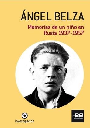 Ángel Belza. Memorias de un niño en Rusia. 1937-1957