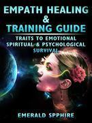 Empath Healing & Training Guide Traits to Emotional, Spiritual, & Psychological Survival