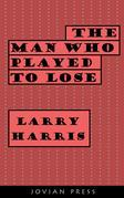 The Man Who Played to Lose