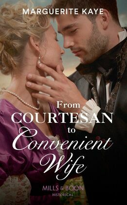 From Courtesan To Convenient Wife (Mills & Boon Historical) (Matches Made in Scandal, Book 2)