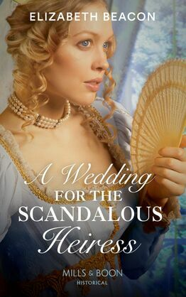 A Wedding For The Scandalous Heiress (Mills & Boon Historical)
