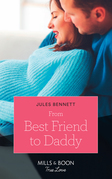 From Best Friend To Daddy (Mills & Boon True Love) (Return to Stonerock, Book 2)