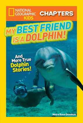 National Geographic Kids Chapters: My Best Friend is a Dolphin! (National Geographic Kids Chapters)