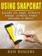 Using Snapchat Guide to App, Filters, Emoji, Lenses, Font, Streaks, & More!