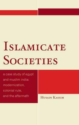 Islamicate Societies: A Case Study of Egypt and Muslim India Modernization, Colonial Rule, and the Aftermath