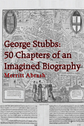 George Stubbs: 50 Chapters of an Imagined Biography