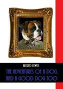 The Adventures of a Dog, and a Good Dog Too (Illustrated)