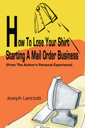 How to Lose Your Shirt Starting a Mail Order Business