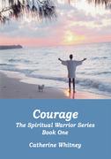 Courage, the Spiritual Warrior Series, Book One