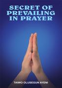Secret of Prevailing in Prayer