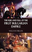 The Rise and Fall of the First Bulgarian Empire