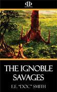 The Ignoble Savages