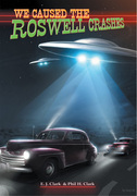 We Caused the Roswell Crashes