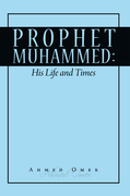 Prophet Mohammed: His Life and Times