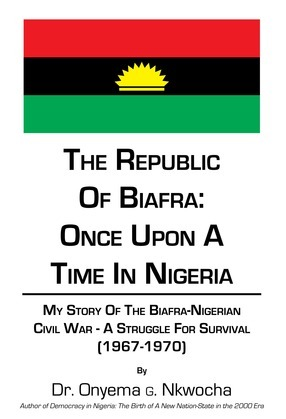 The Republic of Biafra: Once Upon a Time in Nigeria