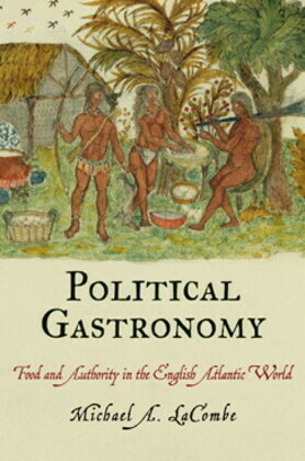 Political Gastronomy: Food and Authority in the English Atlantic World