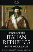 A History of the Italian Republics in the Middle Ages