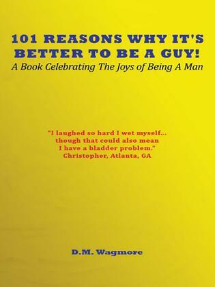 101 Reasons Why It's Better to Be a Guy!