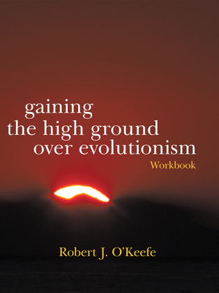 Gaining the High Ground over Evolutionism-Workbook