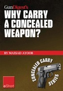 Gun Digest's Why Carry a Concealed Weapon? eShort: Massad Ayoob answers the question of why you should consider carrying a concealed weapon.