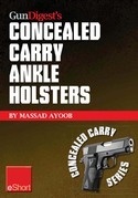 Gun Digest's Concealed Carry Ankle Holsters eShort: Ankle holsters and concealed carry guns, plus concealed carry techniques