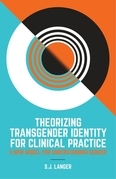 Theorizing Transgender Identity for Clinical Practice