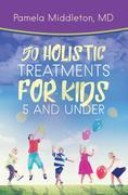 50 Holistic Treatments for Kids 5 and Under