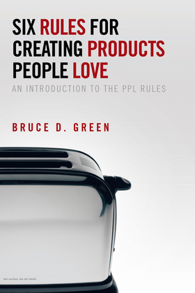 Six Rules for Creating Products People Love