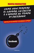 Come non perdere il lavoro, la faccia e l'amore al tempo di Facebook. Vademecum per muoversi in sicurezza su internet