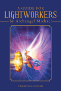 A Guide for Lightworkers by Archangel Michael