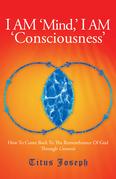 I Am 'Mind' I Am 'Consciousness'