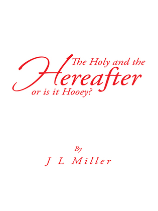 The Holy and the Hereafter or Is It Hooey?