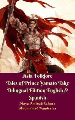 Asia Folklore Tales of Prince Yamato Take Bilingual Edition English & Spanish