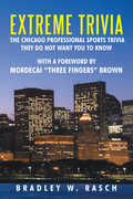 Extreme Trivia: the Chicago Professional Sports Trivia They Do Not Want You to Know