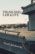 Thank God, I Am Alive