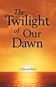 The Twilight of Our Dawn