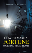 How to Make a Fortune Working from Home